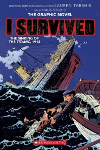 I Survived the Sinking of the Titanic, 1912 (I Survived Graphic Novel #1)
