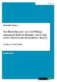 Das Klavierkonzert von Carl Philipp Emmanuel Bach am Beispiel vom 1. Satz seines Klavierkonzerts in d-moll (Wq23)
