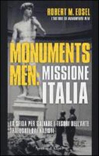 Edsel, R: Monuments men: missione Italia. La sfida per salva
