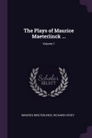 The Plays of Maurice Maeterlinck ...; Volume 1