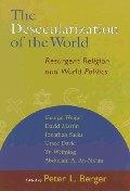 Desecularization of the World : Resurgent Religion and World Politics