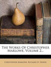 The Works of Christopher Marlowe, Volume 2...