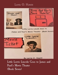Little Lorrie Lincoln Goes to James and Pearl's Movie Theater (Book Seven)