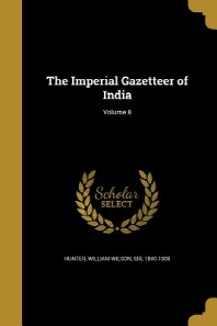 The Imperial Gazetteer of India; Volume 8