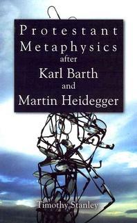 Protestant Metaphysics After Karl Barth and Martin Heidegger