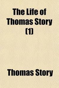 The Life of Thomas Story (Volume 1)