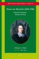 Petrus van Mastricht (1630-1706). Reformed Orthodoxy : Method and Piety