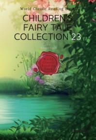 어린이 동화 모음 23 : Children's Fairy Tale Collection 23 (영문판)