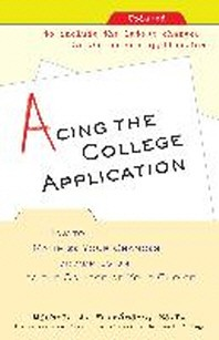 Acing the College Application : How to Maximize Your Chances for Admission to the College of Your Ch
