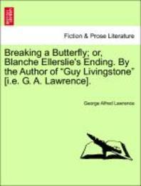 "Breaking a Butterfly; Or, Blanche Ellerslie's Ending. by the Author of ""Guy Livingstone"" [I.E. G. A. Lawrence]."