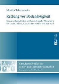 Rettung vor Bodenlosigkeit; Neues Anfangsdenken und kosmologische Metaphern bei Locke, Leibniz, Kant, Fichte, Novalis und Jean Paul