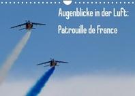 Augenblicke in der Luft: Patrouille de France (Wandkalender 2022 DIN A4 quer)