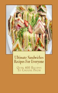 Ultimate Sandwiches Recipes For Everyone