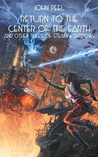 Return to the Center of the Earth & Other Tales of Steam & Shadows