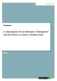"""A Discussion of Leo Bersani's """"Intimacies"""" and his Views on Queer Intellectuals"""
