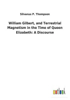 William Gilbert, and Terrestrial Magnetism in the Time of Queen Elizabeth