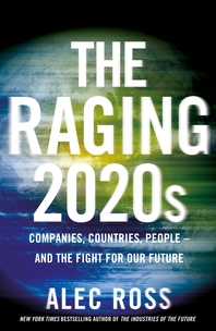 The Raging 2020s: Companies, Countries, People ?? and the Fight for Our Future