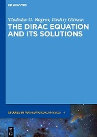 The Dirac Equation and Its Solutions