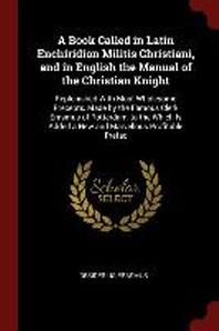 A Book Called in Latin Enchiridion Militis Christiani, and in English the Manual of the Christian Knight