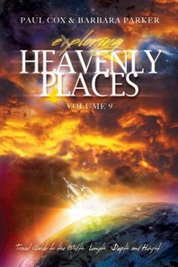 Exploring Heavenly Places - Volume 9 - Travel Guide to the Width, Length, Depth and Height