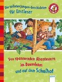 Die schoensten Jungengeschichten fuer Erstleser. Von spannenden Abenteuern im Baumhaus und auf dem Schulhof