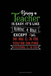 Being a Teacher Is Easy Its Like Riding a Bike Except the Bike Is on Fire, You're on Fire, Everything Is on Fire