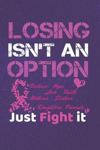 Losing Isn't An Option Believe Love Hope Faith Mothers Daughters Sisters Friends Just Fight it