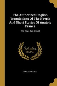The Authorized English Translations Of The Novels And Short Stories Of Anatole France