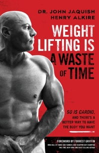 Weight Lifting Is a Waste of Time