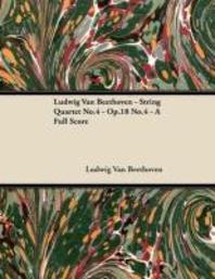 Ludwig Van Beethoven - String Quartet No. 4 - Op. 18/No. 4 - A Full Score;With a Biography by Joseph Otten