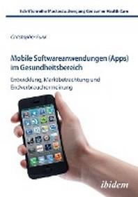 Mobile Softwareanwendungen (Apps) im Gesundheitsbereich. Entwicklung, Marktbetrachtung und Endverbrauchermeinung