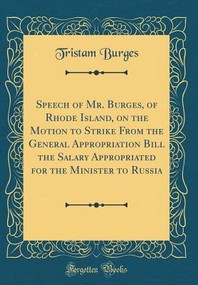 Speech of Mr. Burges, of Rhode Island, on the Motion to Strike from the General Appropriation Bill the Salary Appropriated for the Minister to Russia