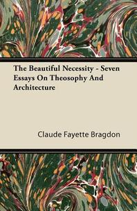 The Beautiful Necessity - Seven Essays On Theosophy And Architecture