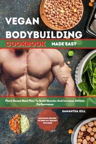 Vegan Bodybuilding Cookbook Made Easy