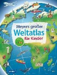 Meyers grosser Weltatlas fuer Kinder