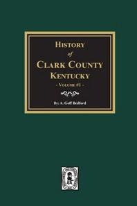 History of Clark County, Kentucky. (Volume #1)