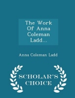 The Work of Anna Coleman Ladd... - Scholar's Choice Edition