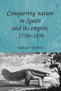 Conquering Nature in Spain and Its Empire, 1750-1850