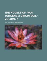 The Novels of Ivan Turgenev (Volume 7); Virgin Soil