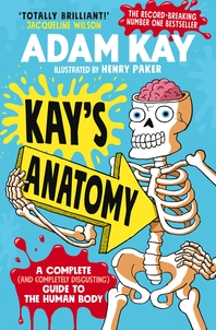 Kay??s Anatomy: A Complete (and Completely Disgusting) Guide to the Human Body
