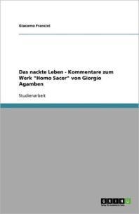 Das nackte Leben - Kommentare zum Werk Homo Sacer von Giorgio Agamben