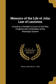 Memoirs of the Life of John Law of Lauriston