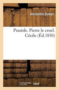Praxede. Pierre Le Cruel. Cecile