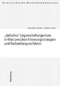 J?disches Liegenschaftseigentum in Wien zwischen Arisierungsstrategien und R?ckstellungsverfahren