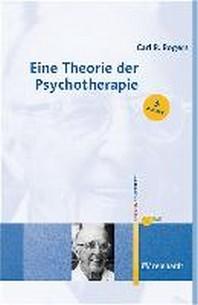Eine Theorie der Psychotherapie, der Persoenlichkeit und der zwischenmenschlichen Beziehungen