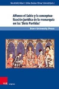 Alfonso El Sabio Y La Conceptualizacion Juridica de la Monarquia En Las 'Siete Partidas' / Alfonso the Wise and the Juridical Conceptualization of Mon