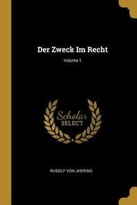Der Zweck Im Recht; Volume 1