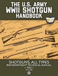 The US Army WWII Shotgun Handbook