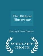 The Biblical Illustrator - Scholar's Choice Edition