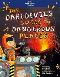 The Daredevil's Guide to Dangerous Places (Lonely Planet Kids)